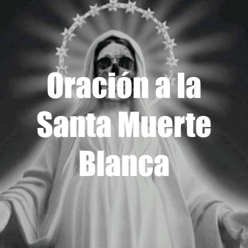 oraciones efectivas poderosas y milagrosas a la santa niña muerte blanca